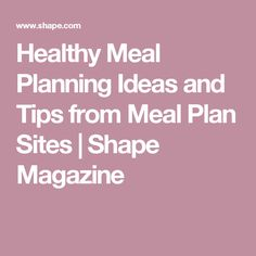 Healthy Meal Planning Ideas and Tips from Meal Plan Sites | Shape Magazine