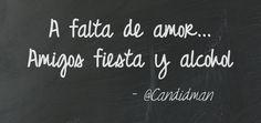 """""""A falta de #Amor… Amigos fiesta y alcohol"""". #Candidman #Frases"""