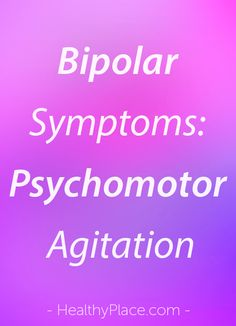 """Psychomotor agitation is a symptom of bipolar and depression, yet few people know about it. Here is what we know about psychomotor agitation. Breaking Bipolar blog."" www.HealthyPlace.com"
