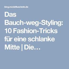 Das Bauch-weg-Styling: 10 Fashion-Tricks für eine schlanke Mitte   Die…