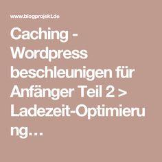 Caching - Wordpress beschleunigen für Anfänger Teil 2 > Ladezeit-Optimierung…