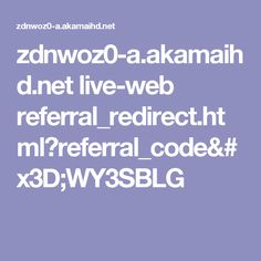 zdnwoz0-a.akamaihd.net live-web referral_redirect.html?referral_code=WY3SBLG