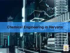 Chemical Engineering in Haryana  http://www.slideshare.net/Mukan123/chemical-engineering-in-haryana-58138418?related=1