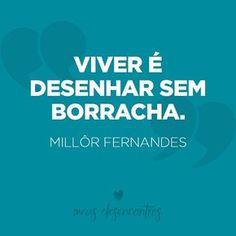 """Viver é desenhar sem borracha."" (Millôr Fernandes) #MeusDesencontros #MillorFernandes #vida #desenho #frasedodia #quotes"