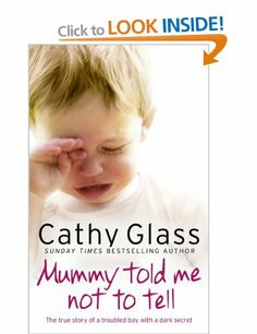 Mummy Told Me Not to Tell: The true story of a troubled boy with a dark secret: Amazon.co.uk: Cathy Glass: Books