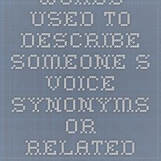 Words used to describe someone s voice - synonyms or related words for Words used to describe someone s voice - Macmillan Dictionary and Thesaurus Desktop Publishing, Book Publishing, Macmillan Dictionary, Words To Describe, Creative Writing, The Voice, Bullet Journal, Brainstorm, Education
