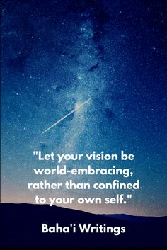 """""""Let your vision be world-embracing, rather than confined to your o...#Bahai"""