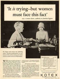"""No longer need women fear offending others."" Kotex ad 1929 LOL"