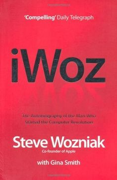 I, Woz: Computer Geek to Cult Icon - Getting to the Core of Apple's Inventor by Wozniak, Steve (2007) Paperback: Steve Wozniak: Books - Amazon.ca