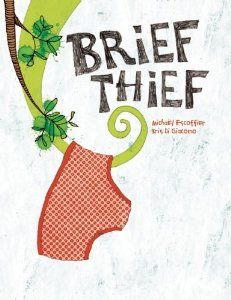 Brief Thief: Michael Escoffier, Kris Di Giacomo:  This picture book was HILARIOUS plus a good message about listening to your inner voice to fix something