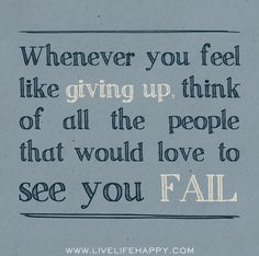 """""""Whenever you feel like giving up, think of all the people that would love to see you fail."""" by deeplifequotes, via Flickr"""