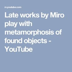 Late works by Miro play with metamorphosis of found objects - YouTube
