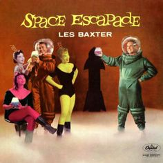 "Les Baxter - Space Escapade (1958) An excellent album, you'd swear you were listening to a lost score for ""The Jetsons""!"