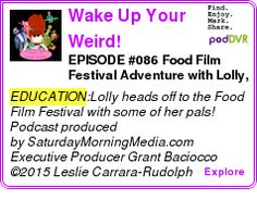 #EDUCATION #PODCAST  Wake Up Your Weird!    EPISODE #086 ? Food Film Festival Adventure with Lolly, Fill, Meaty, and Munster    LISTEN...  http://podDVR.COM/?c=cd685a34-c1f7-4381-144f-7620a0cfee2f
