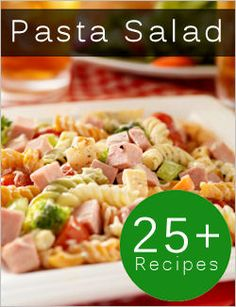 25+ Pasta Salad Recipes--easy format--love the ones with bacon and cheese in them!