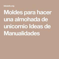 Moldes para hacer una almohada de unicornio Ideas de Manualidades