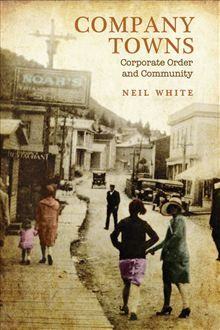 Buy Company Towns: Corporate Order and Community by Neil White and Read this Book on Kobo's Free Apps. Discover Kobo's Vast Collection of Ebooks and Audiobooks Today - Over 4 Million Titles! Jack Lucas, David Ricardo, Company Town, Australia Immigration, Andrew Smith, Student Guide, Job Security, University Of Toronto, What Next