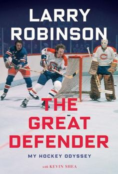 The Great Defender by Larry Robinson with Kevin Shea Legendary Canadien and Hockey Hall of Fame inductee Larry Robinson takes readers rink-side in this highly anticipated and poignantly told memoir.