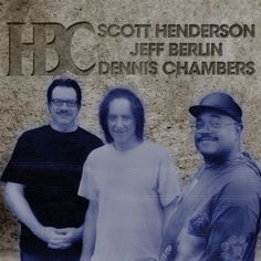"Scott Henderson, Jeff Berlin, Dennis Chambers: ""HBC"""
