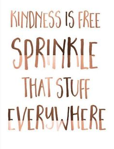 Remember to spread some kindness today