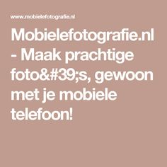 Mobielefotografie.nl - Maak prachtige foto's, gewoon met je mobiele telefoon!