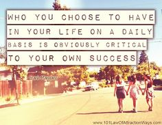 """Who you choose to have in your life on a daily basis is obviously critical to your own success."" Frank Mangano"