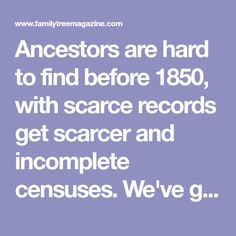 Ancestors are hard to find before 1850, with scarce records get scarcer and incomplete censuses. We've got 8 tips for discovering your distant roots!