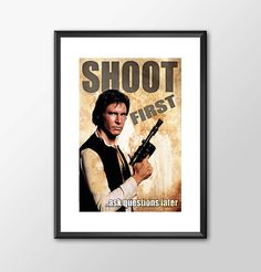 Han Solo Shoot First Ask Questions Later - Star wars inspired Print great for Man Cave or kids bedroom by ShamanAlternative on Etsy