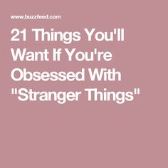 """21 Things You'll Want If You're Obsessed With """"Stranger Things"""""""
