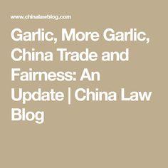 Garlic, More Garlic, China Trade and Fairness: An Update | China Law Blog