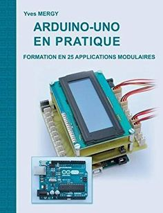 Arduino-uno en pratique : Formation en 25 applications modulaires