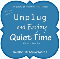 Tips on how to Unplug and Enjoy Quiet Time with Kids: Snapshot of Parenting with Purpose on The Educators' Spin On It