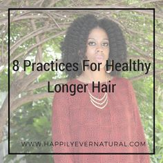8 Practices For Healthy Longer Hair http://www.happilyevernatural.com/going-natural/8-practices-for-healthy-longer-hair/