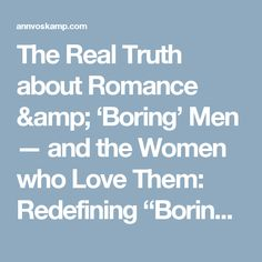 """The Real Truth about Romance & 'Boring' Men — and the Women who Love Them: Redefining """"Boring Romance"""" – Ann Voskamp"""