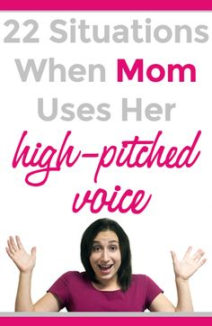 22 Situations When Mom Uses Her High-Pitched Voice - mom.me