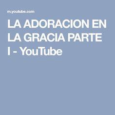 LA ADORACION EN LA GRACIA PARTE I - YouTube