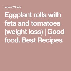 Eggplant rolls with feta and tomatoes (weight loss) | Good food. Best Recipes