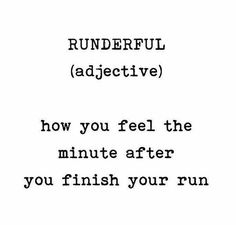 Runderful (adjective) - How you feel the minute after you finish your run.