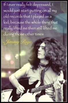 Jimmy Page quote about how music helped him through the down times....