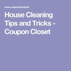 House Cleaning Tips and Tricks - Coupon Closet