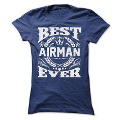 BEST AIRMAN EVER T SHIRTS T Shirts, Hoodies Sweatshirts. Check price ==► https://www.sunfrog.com/Geek-Tech/BEST-AIRMAN-EVER-T-SHIRTS-Ladies.html?57074