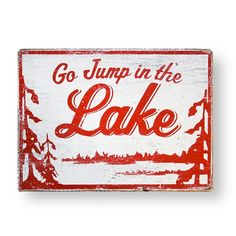 Bring the lake house into your home year-round with realistic signage from Go Jump in the Lake.