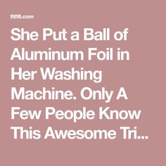 She Put a Ball of Aluminum Foil in Her Washing Machine. Only A Few People Know This Awesome Trick | FitFifi