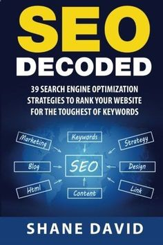 SEO Decoded: 39 Search Engine Optimization Strategies To Rank Your Website For The Toughest Of Keywo