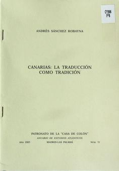 Canarias : la traducción como tradición / Andrés Sánchez Robayna http://absysnetweb.bbtk.ull.es/cgi-bin/abnetopac01?TITN=408468