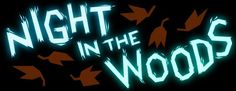 Now Available on Steam  Night in the Woods