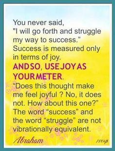 Abraham-Hicks wisdom. No struggle, only joy and success.