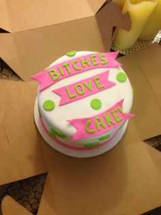 Bought that bitch a cake...BITCHES LOVE CAKE... WELL, KIND OF A FAIL BUT ACTUALLY A BIT AMUSING...NAILED IT!