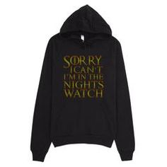 Sorry I Can't I'm in the Nights Watch Hoodie