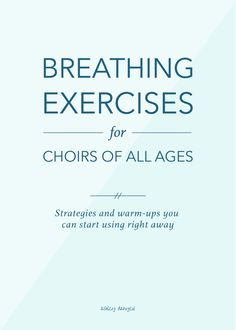 Breathing Exercises for Choirs of All Ages